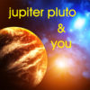 Making 2020's Jupiter/Pluto Superpowers Work for You